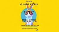 PÁSCOA COM OFICINAS CRIATIVAS NO ARQUIVO HISTÓRICO