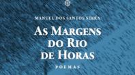 """SANTOS SERRA APRESENTA A SUA MAIS RECENTE OBRA """"AS MARGENS DO RIO DE HORAS"""""""